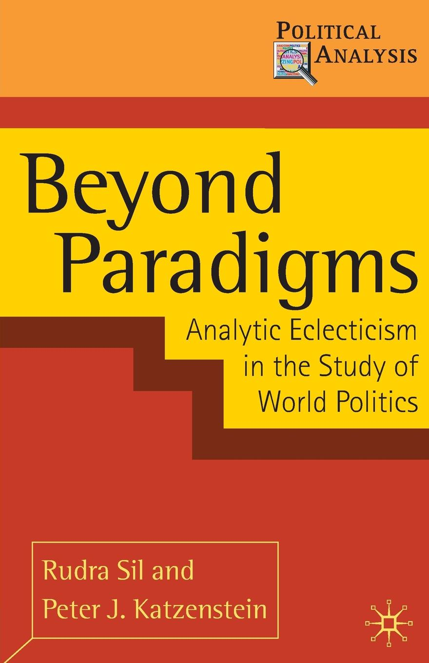 Rudra Sil, Peter J. Katzenstein Beyond Paradigms. Analytic Eclecticism in the Study of World Politics brian porter szucs poland in the modern world beyond martyrdom