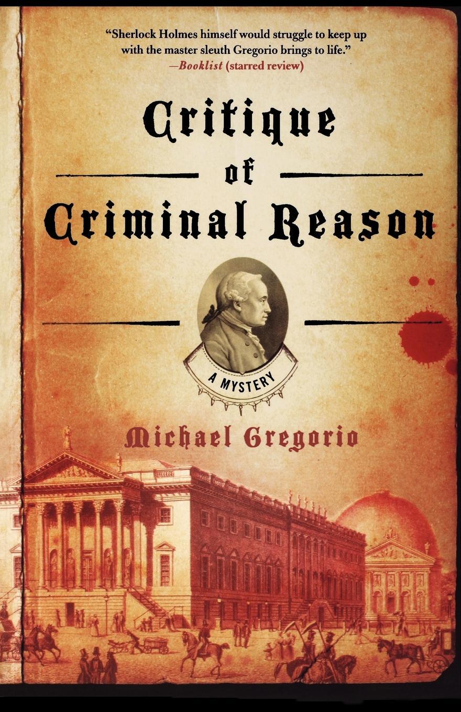 Michael Gregorio Critique of Criminal Reason immanuel kant thomas kingsmill abbott critique of practical reason