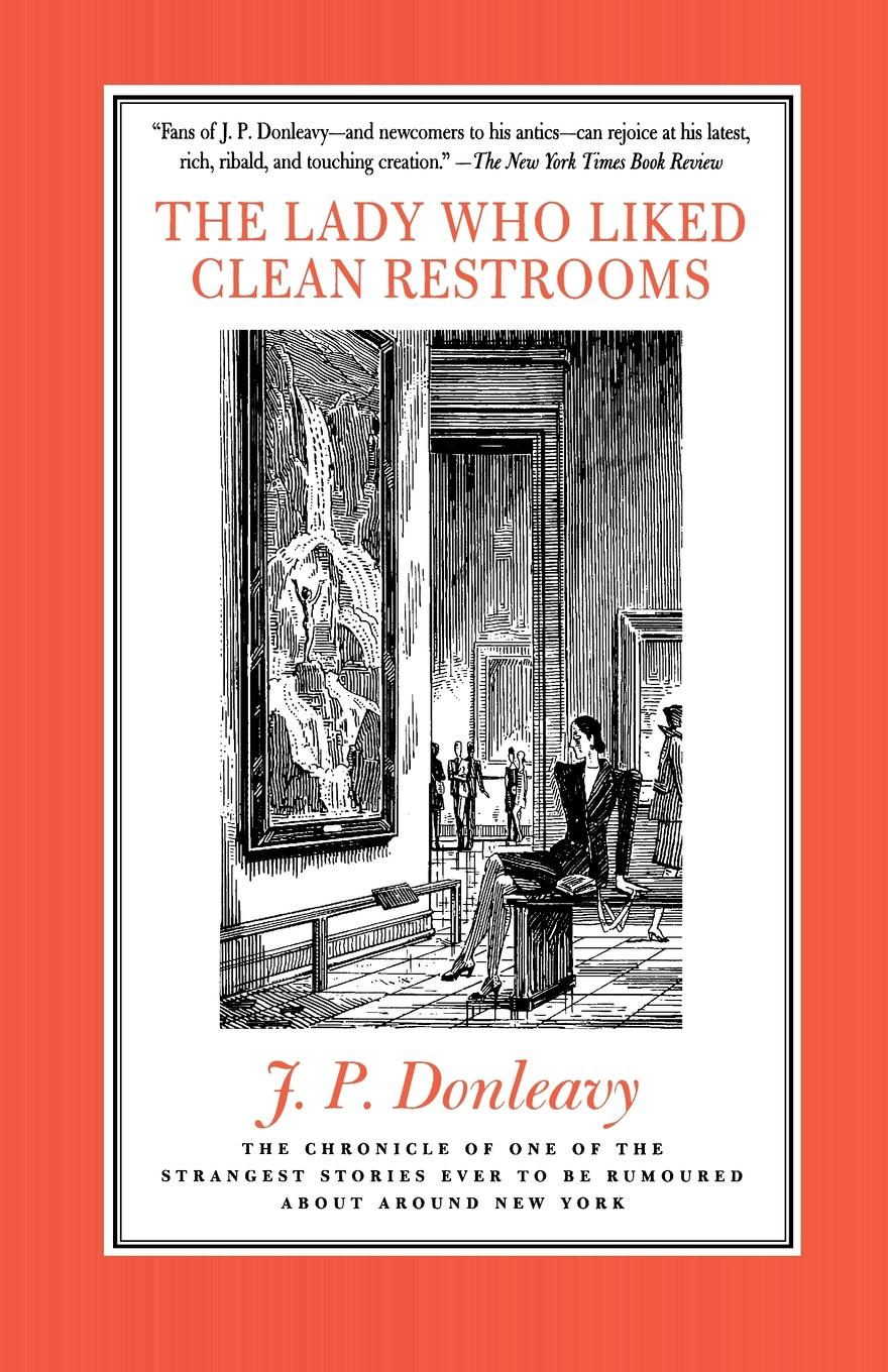 James Patrick Donleavy The Lady Who Liked Clean Restrooms. The Chronicle of One of the Strangest Stories Ever to Be Rumoured about Around New York rothfuss p the name of the wind the kingkiller chronicle day one