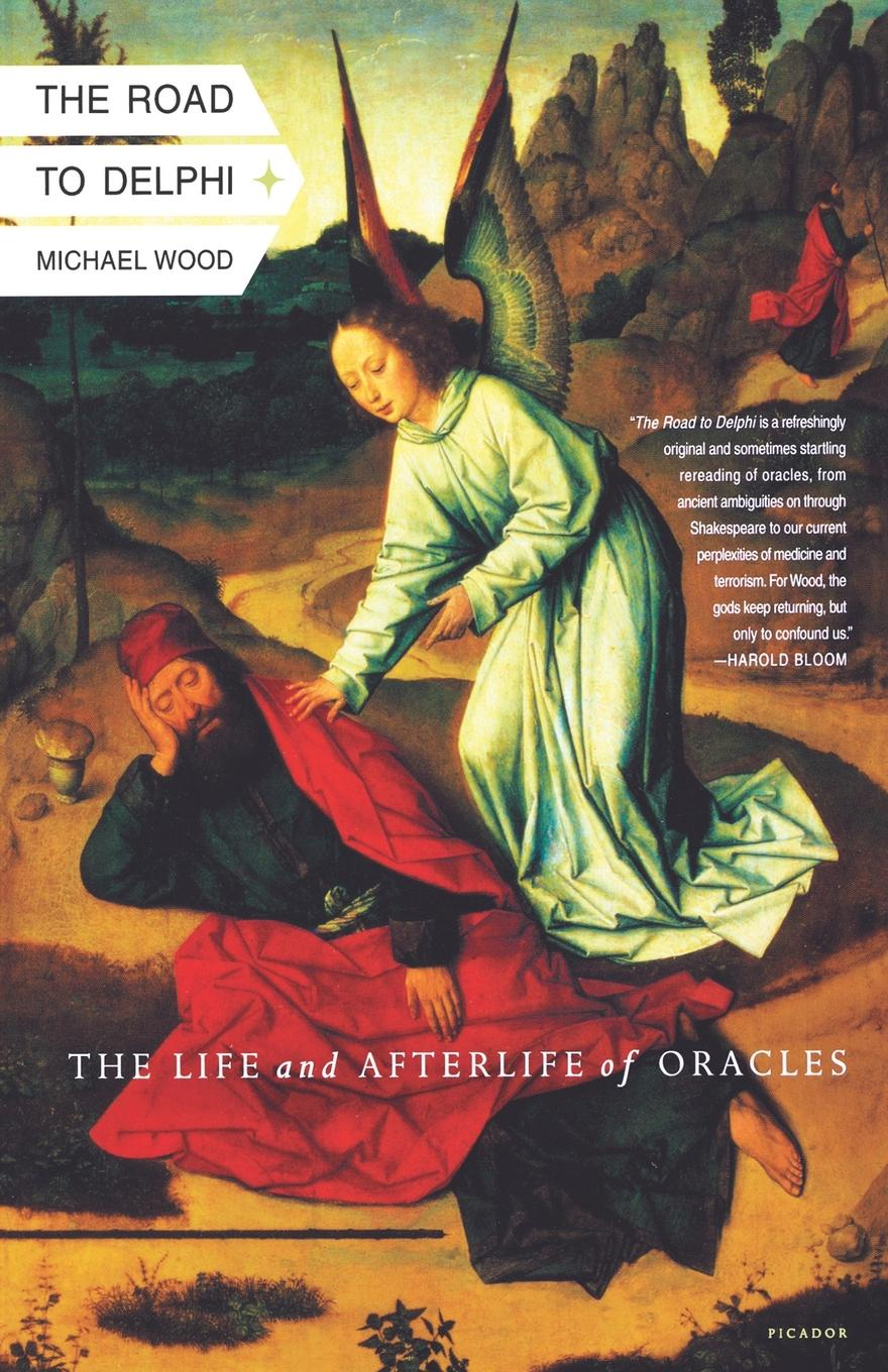 Michael Wood The Road to Delphi. The Life and Afterlife of Oracles the road to a positive life