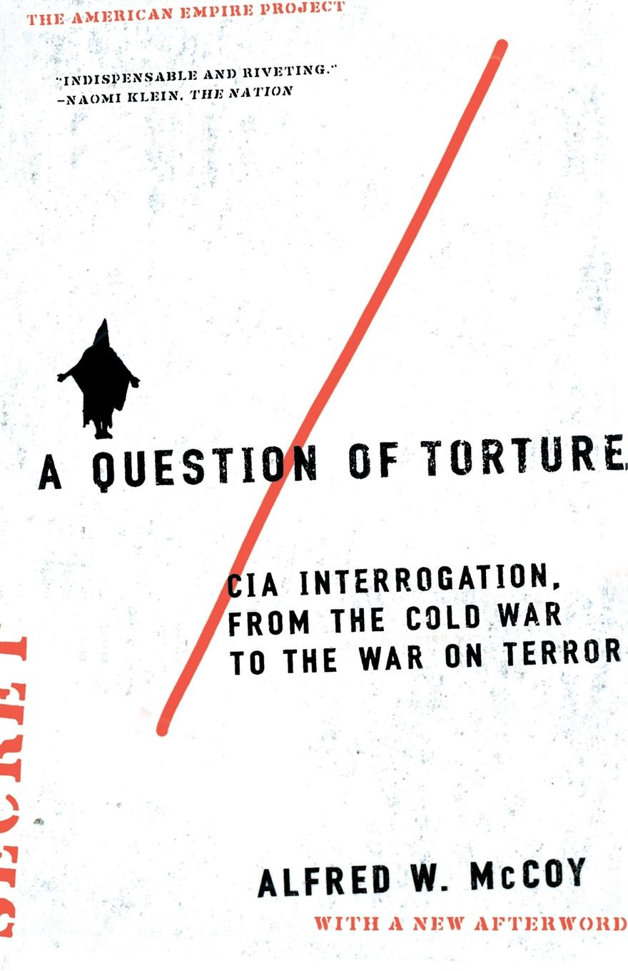 цена Alfred W. McCoy A Question of Torture. CIA Interrogation, from the Cold War to the War on Terror онлайн в 2017 году