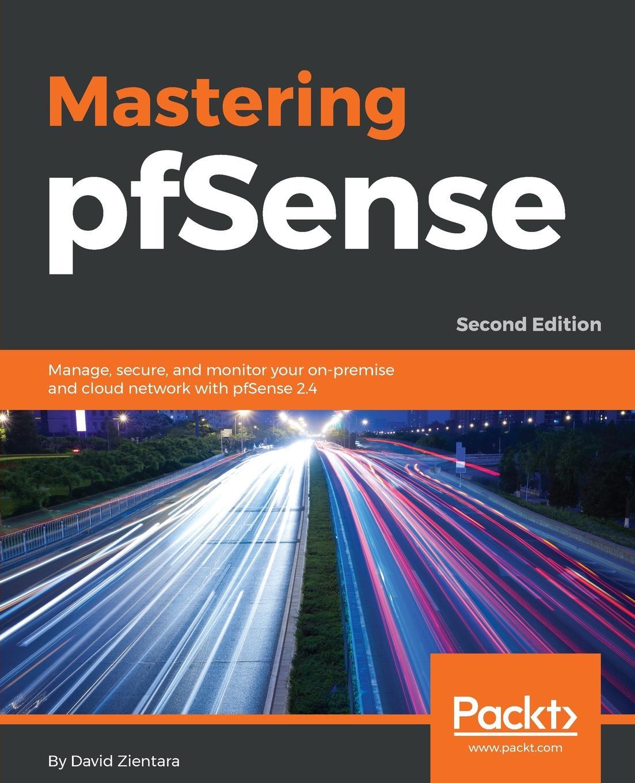 David Zientara Mastering pfSense - Second Edition ravi sagar mastering jira 7 second edition