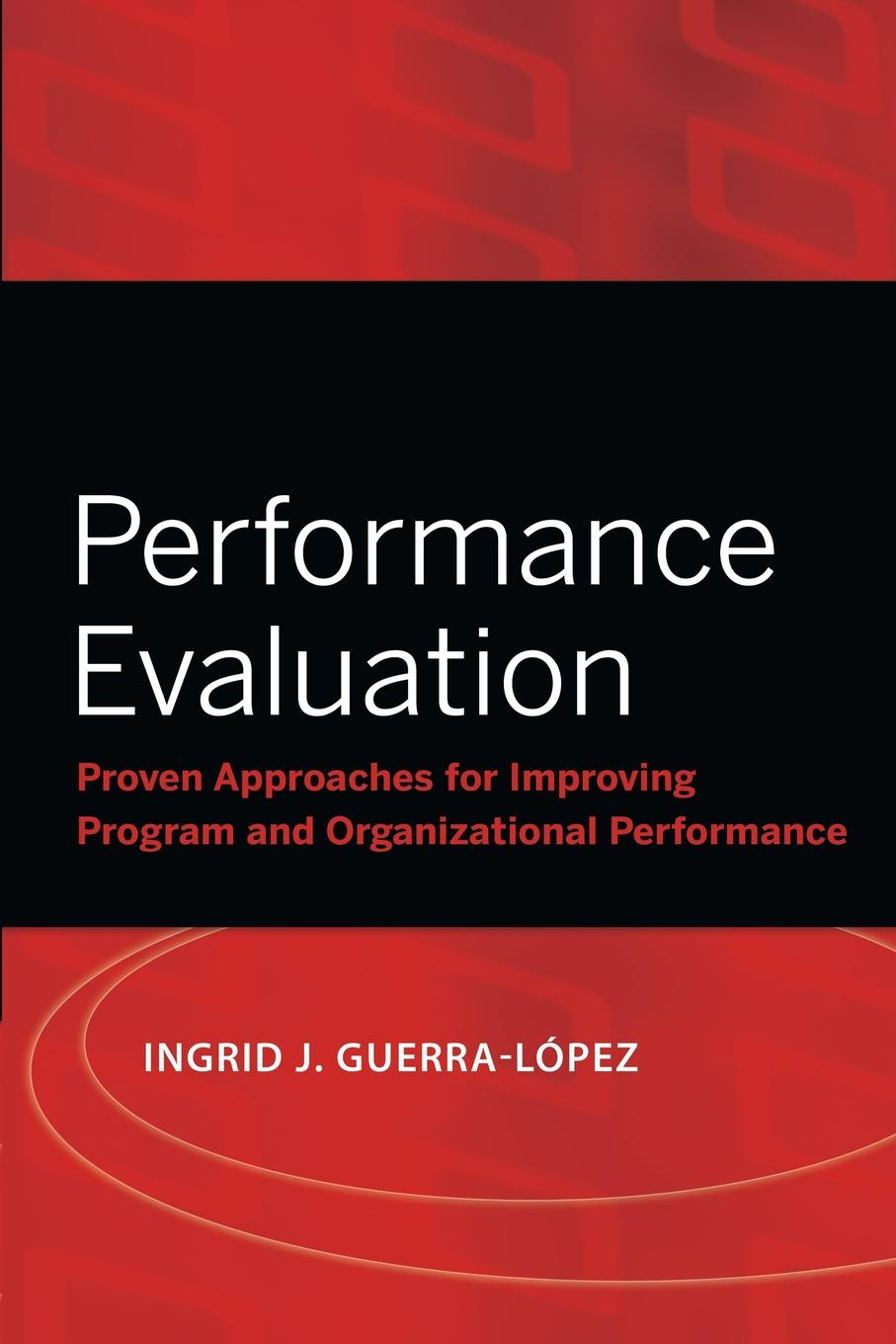 Ingrid J. Guerra-Lopez Performance Evaluation. Proven Approaches for Improving Program and Organizational Performance moseley james l handbook of improving performance in the workplace measurement and evaluation
