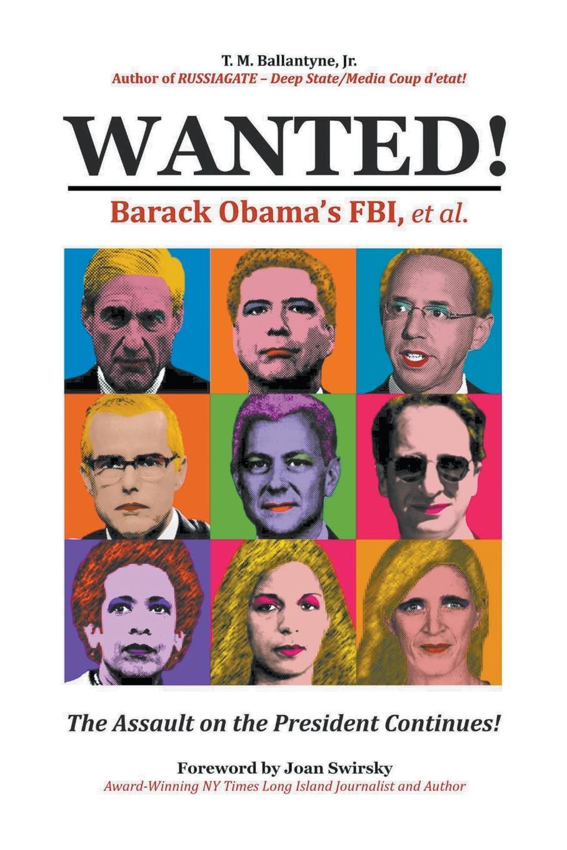 Jr. T.M. Ballantyne Wanted!. Barack Obama's FBI, et.al. sela jr 314 1139 6322