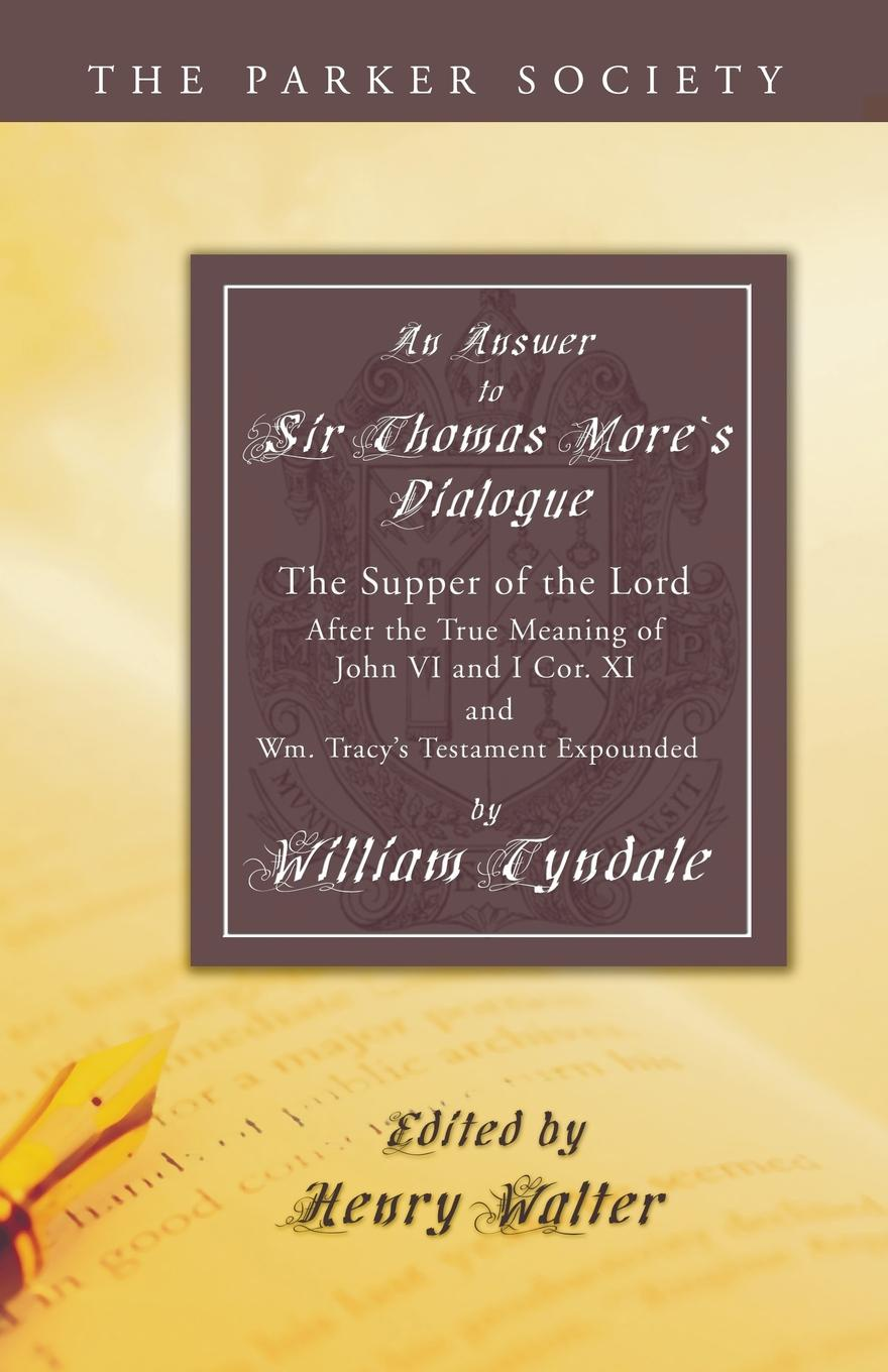 лучшая цена William Tyndale Answer to Sir Thomas More's Dialogue. The Supper of the Lord After the True Meaning of John VI. and I Cor. XI. and Wm. Tracy's Testament Expounded