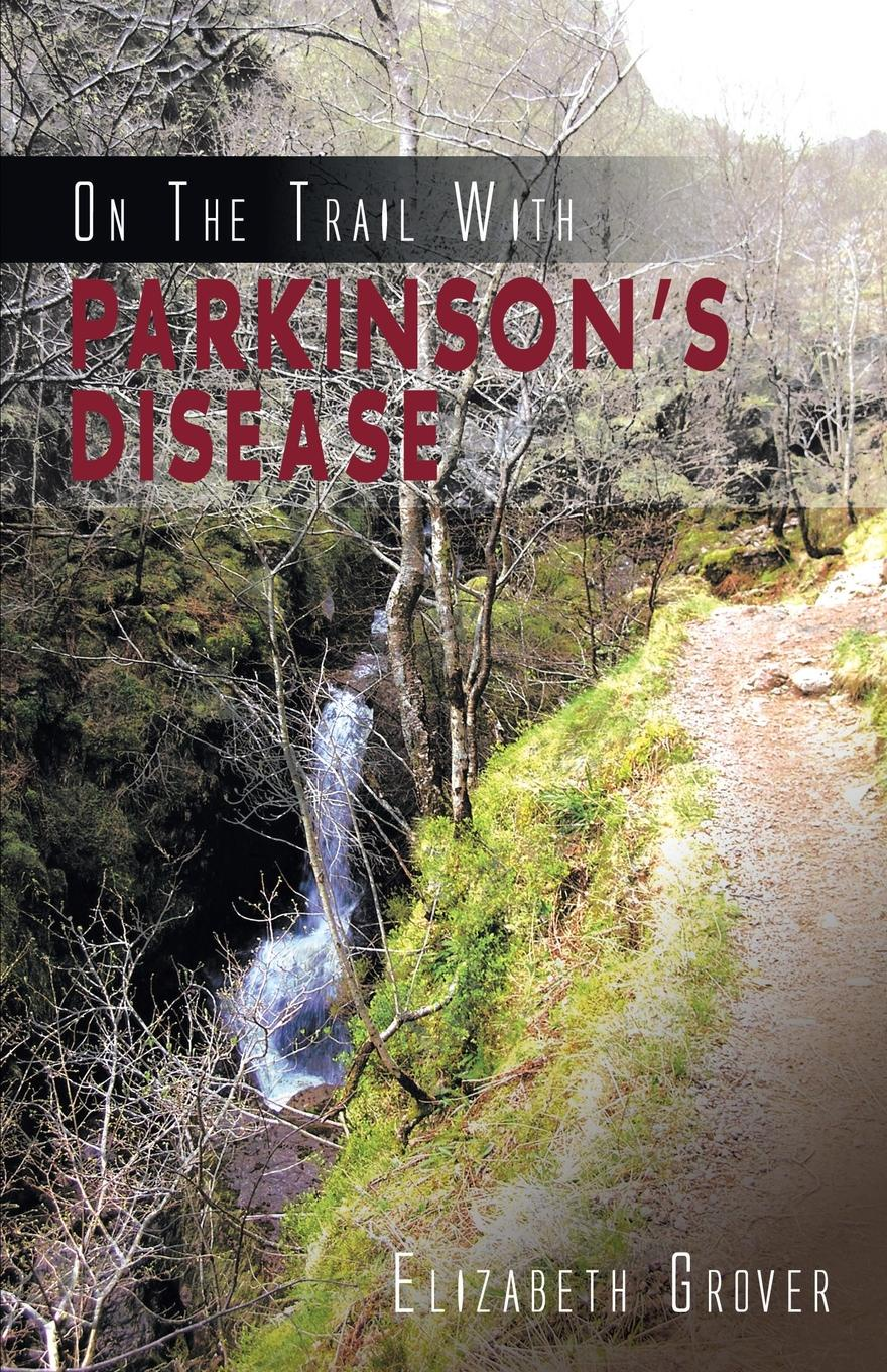 Elizabeth Grover On The Trail With Parkinson's Disease patricia lightner parkinson s disease and me walking the path