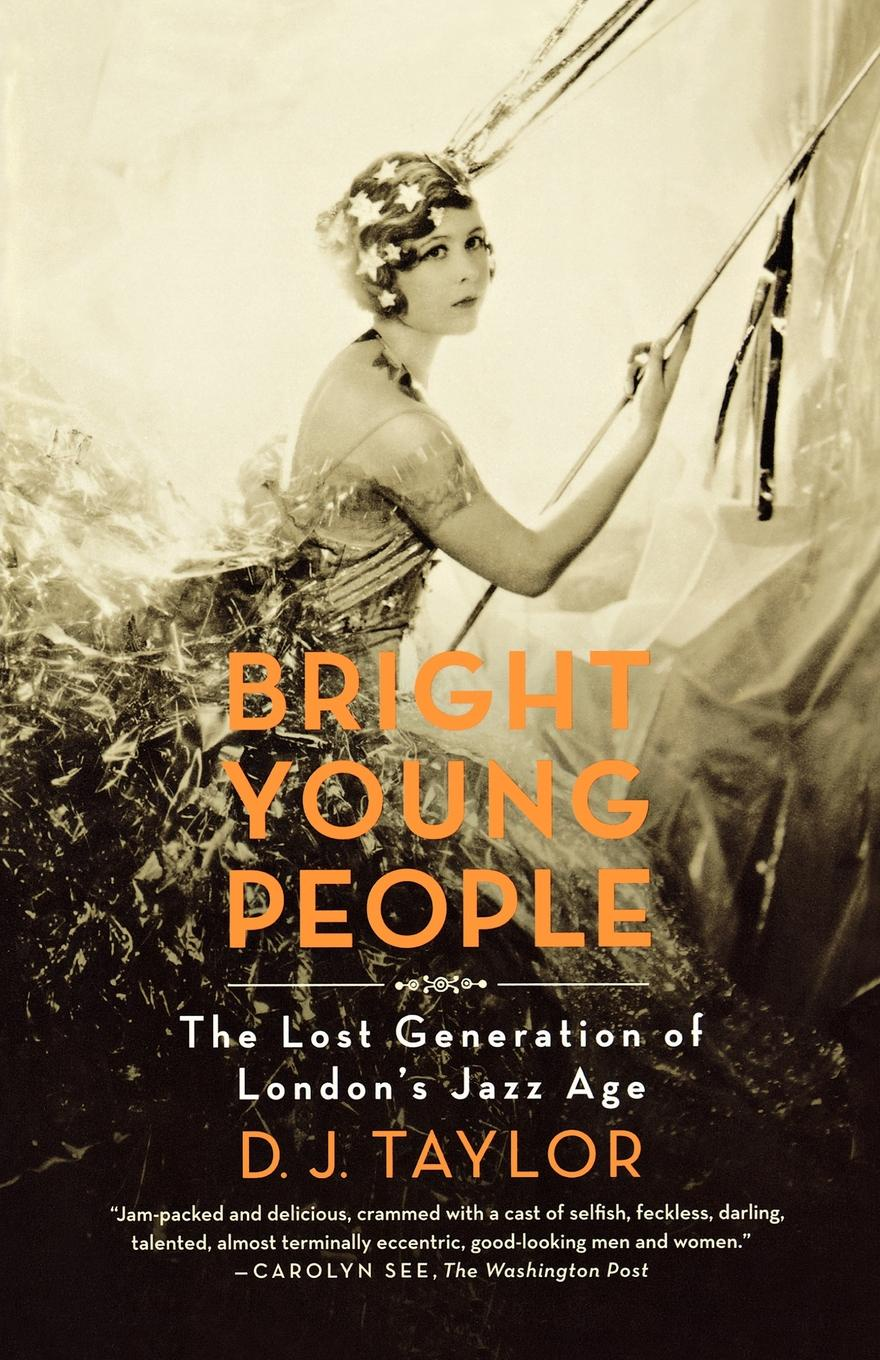 D. J. Taylor Bright Young People. The Lost Generation of London's Jazz Age j c macy young people s illustrated history of music