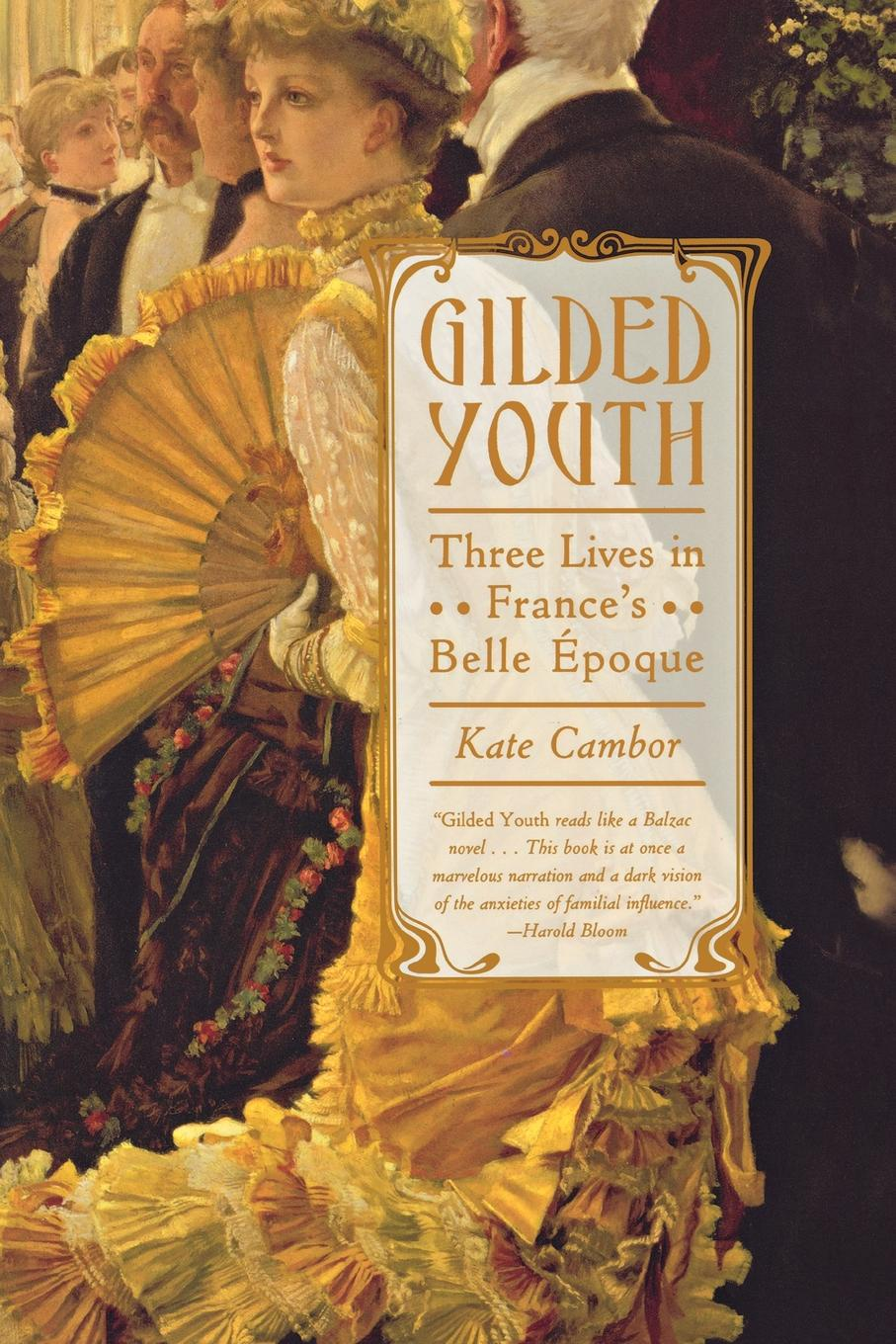 Kate Cambor Gilded Youth. Three Lives in France's Belle Epoque gilded cage