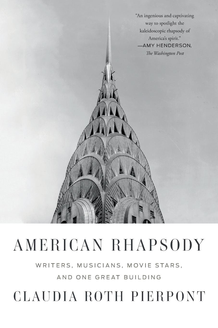 Claudia Roth Pierpont American Rhapsody. Writers, Musicians, Movie Stars, and One Great Building roth p american pastoral м roth