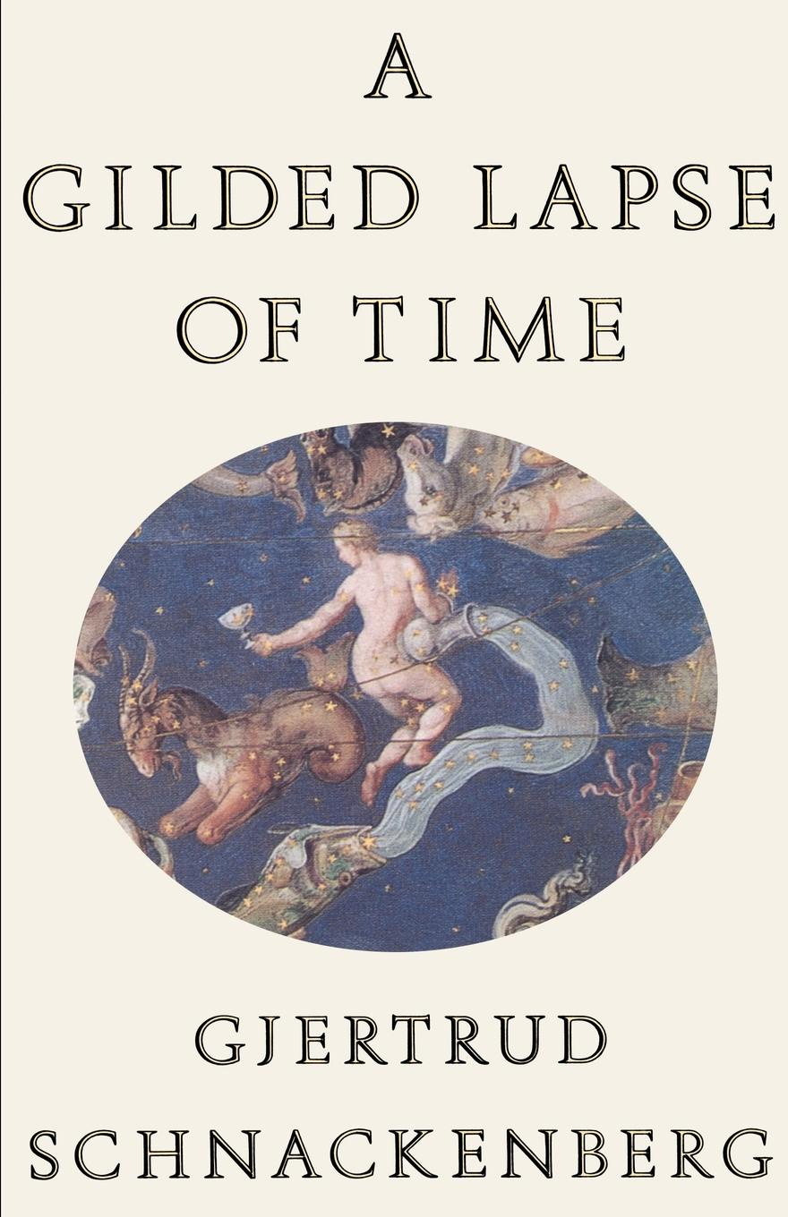 Gjertrud Schnackenberg A Gilded Lapse of Time. Poems gilded cage