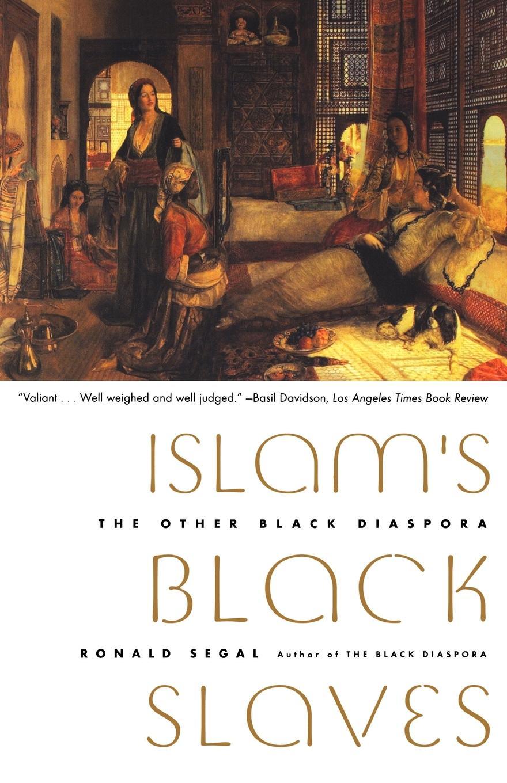 Ronald Segal Islam's Black Slaves The Other Black Diaspora