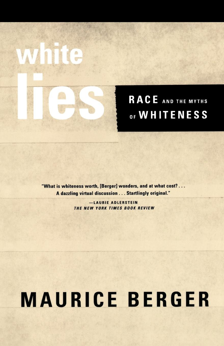 Maurice Berger White Lies. Race and the Myths of Whiteness rachel green white lies