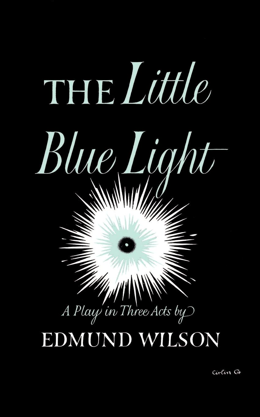 Edmund Wilson The Little Blue Light. A Play in Three Acts padraic colum the land a play in three acts
