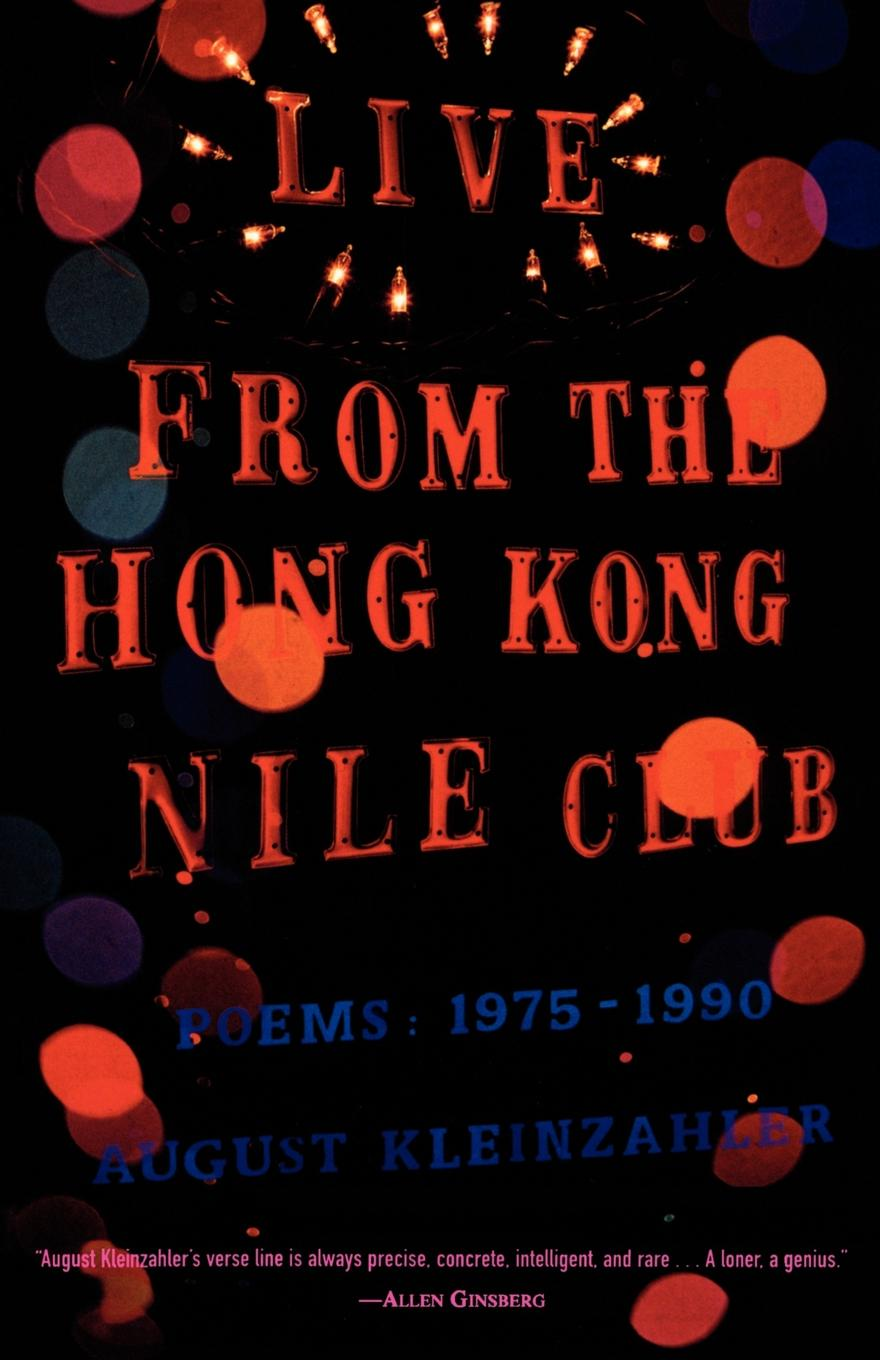 August Kleinzahler Live from the Hong Kong Nile Club. Poems: 1975-1990 radwimps hong kong
