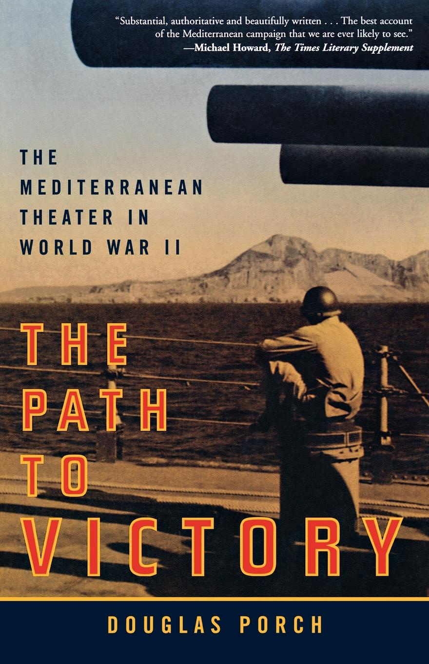 Douglas Porch The Path to Victory. The Mediterranean Theater in World War II 1 35 world war ii the germans took shovels