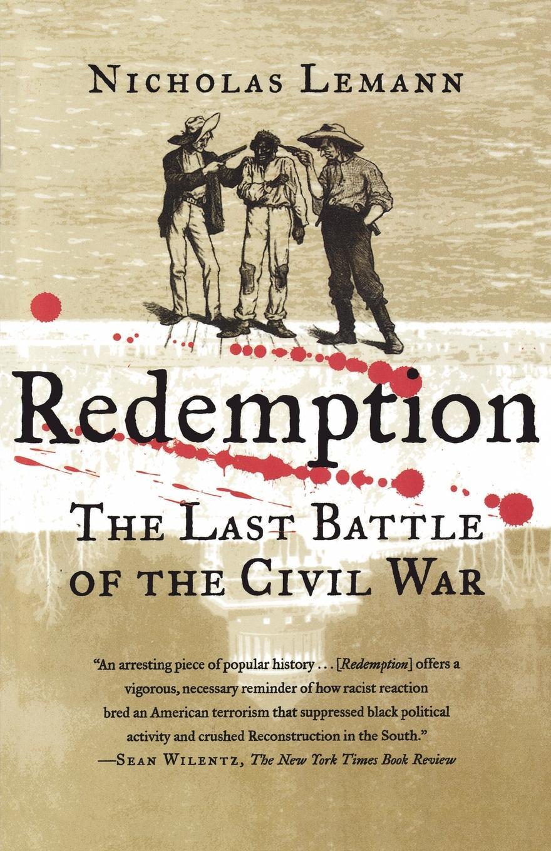 Nicholas Lemann Redemption. The Last Battle of the Civil War pamela tracy the price of redemption