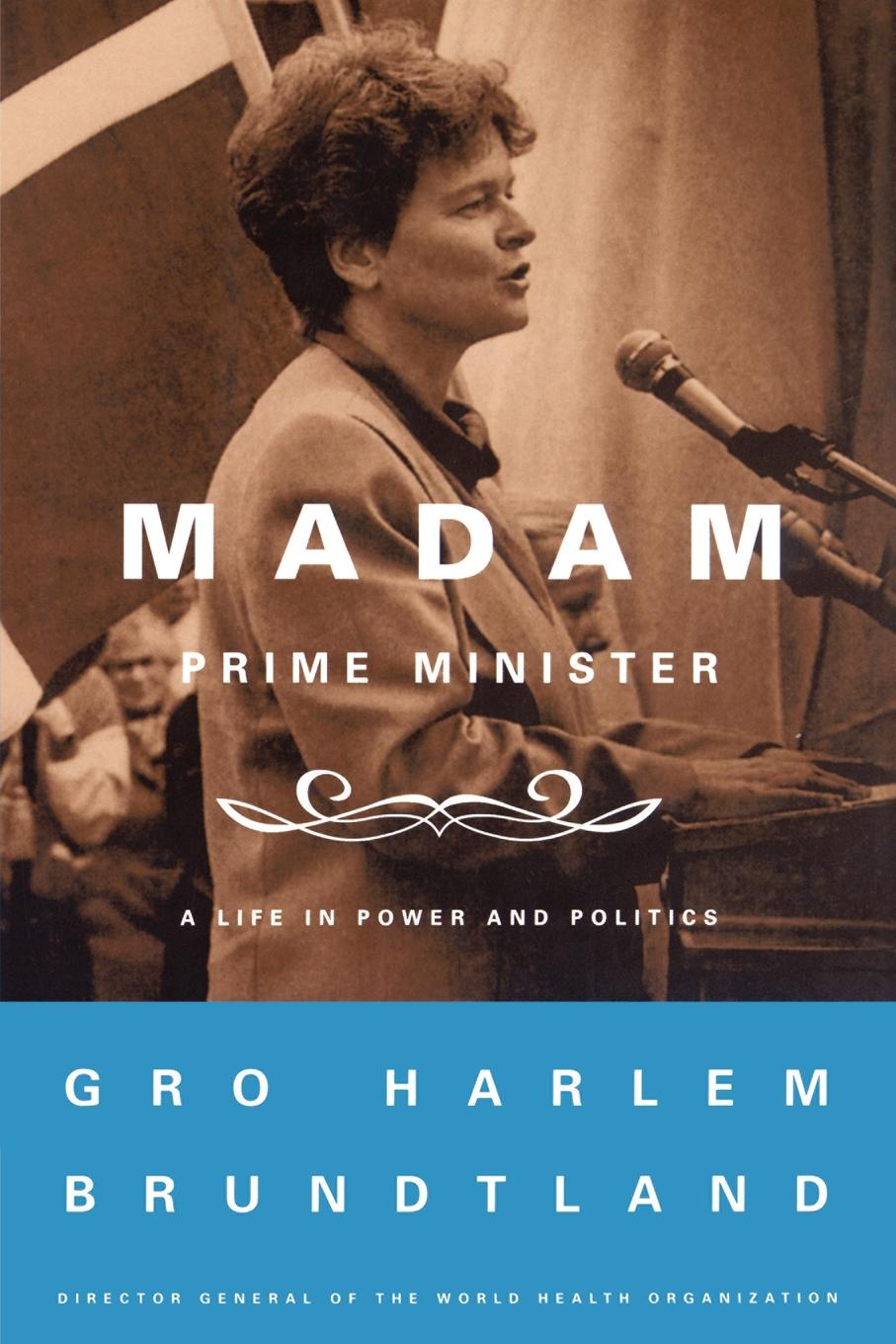 Gro Harlem Brundtland Madam Prime Minister. A Life in Power and Politics цена и фото