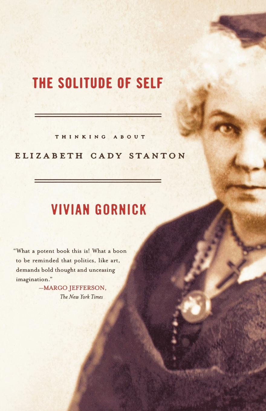 Vivian Gornick The Solitude of Self. Thinking about Elizabeth Cady Stanton