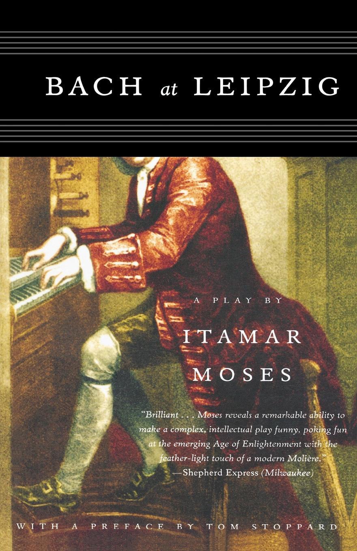Itamar Moses Bach at Leipzig. A Play