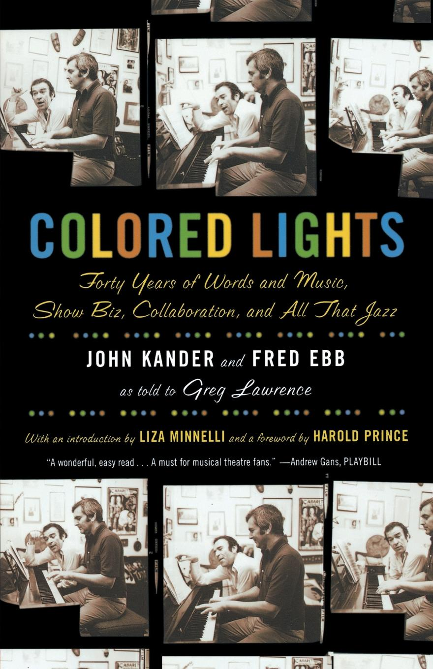 John Kander, Fred Ebb, Greg Lawrence Colored Lights. Forty Years of Words and Music, Show Biz, Collaboration, and All That Jazz big city jazz show день джаза