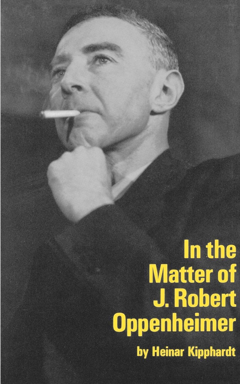 Heinar Kipphardt, Ruth Speirs In the Matter of J. Robert Oppenheim