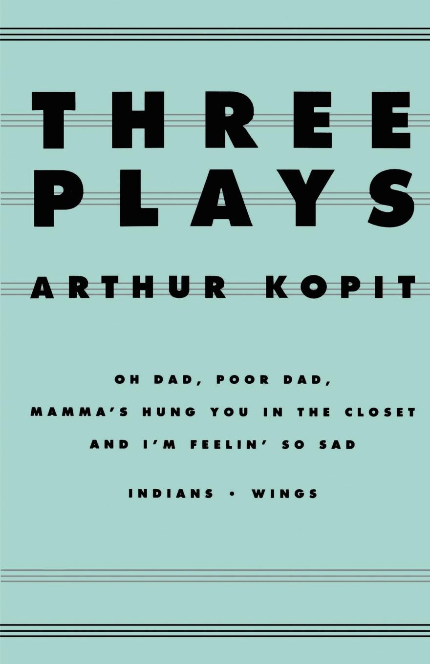 цена на Arthur Kopit Three Plays. Oh Dad, Poor Dad, Mamma's Hung You in the Closet and I'm Feelin' So Sad/Indians/Wings