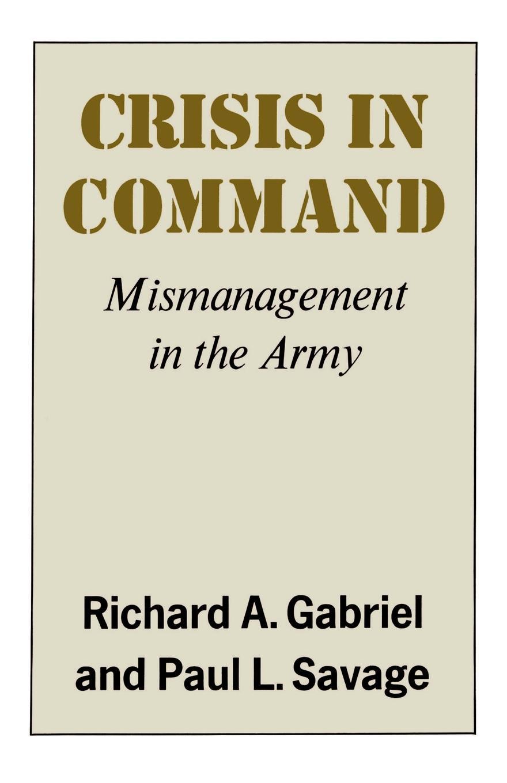 Richard A. Gabriel, Richard A. Gabirel Crisis in Command. Mismanagement in the Army command in war