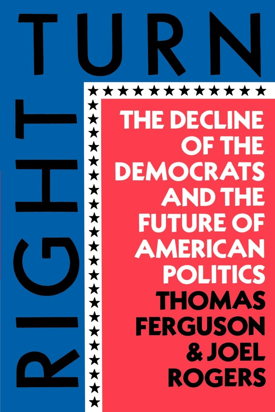 Thomas Ferguson Right Turn. The Decline of the Democrats and the Future of American Politics felix j palma the map of time and the turn of the screw