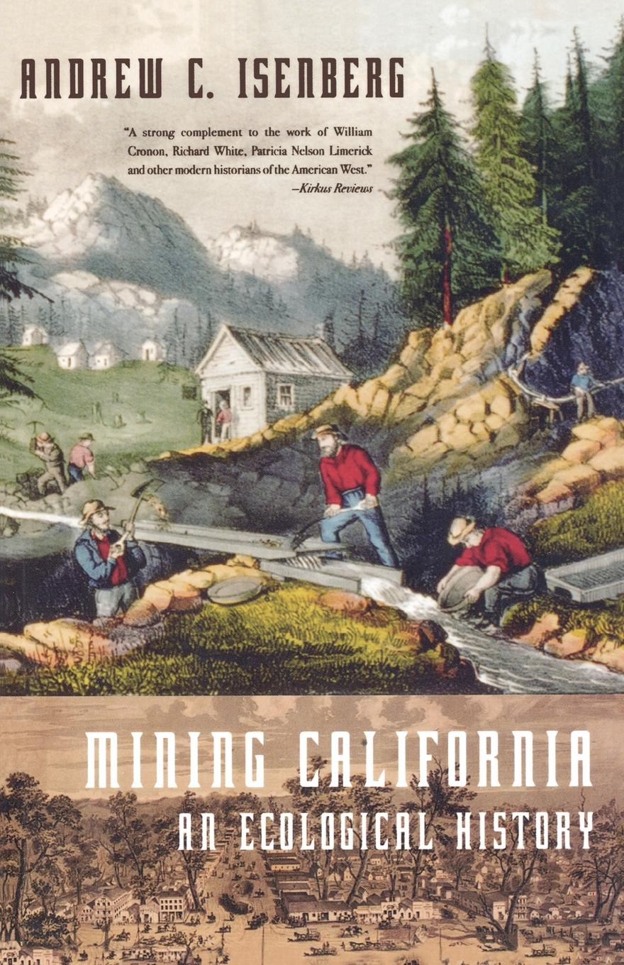 Andrew C. Isenberg Mining California. An Ecological History being ecological