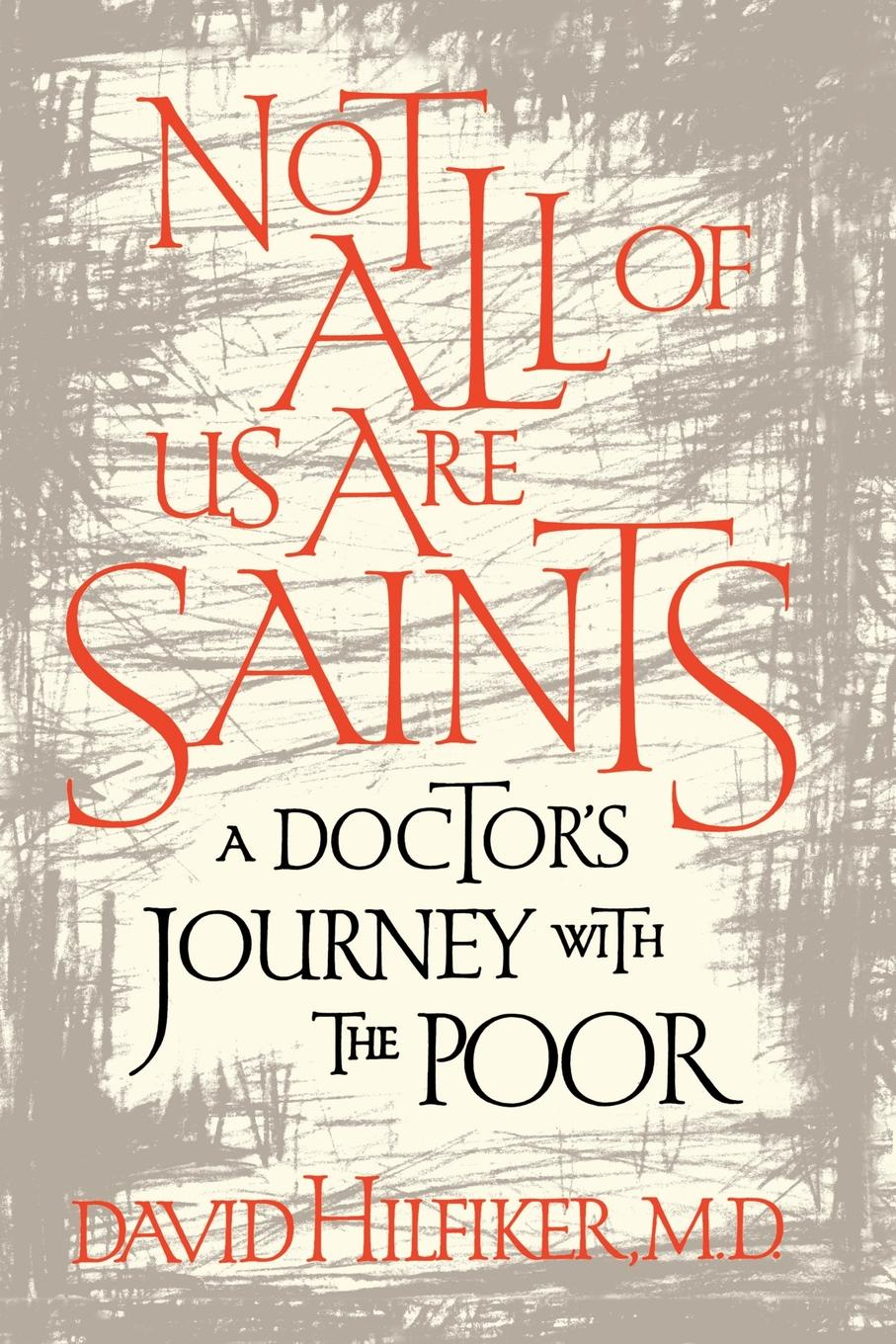 David Hilfiker Not All of Us Are Saints. A Doctor's Journey with the Poor все цены