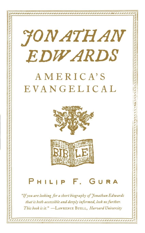 Philip F. Gura Jonathan Edwards. America's Evangelical jonathan edwards a preservative against socinianism