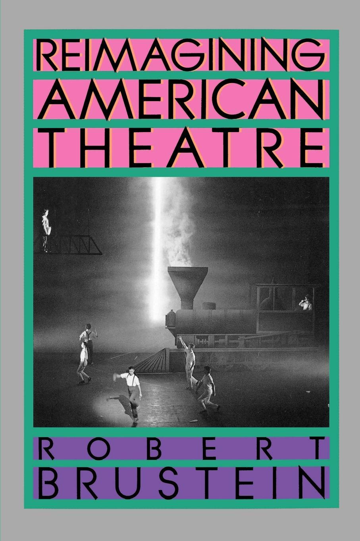 Robert Brustein Reimagining American Theatre