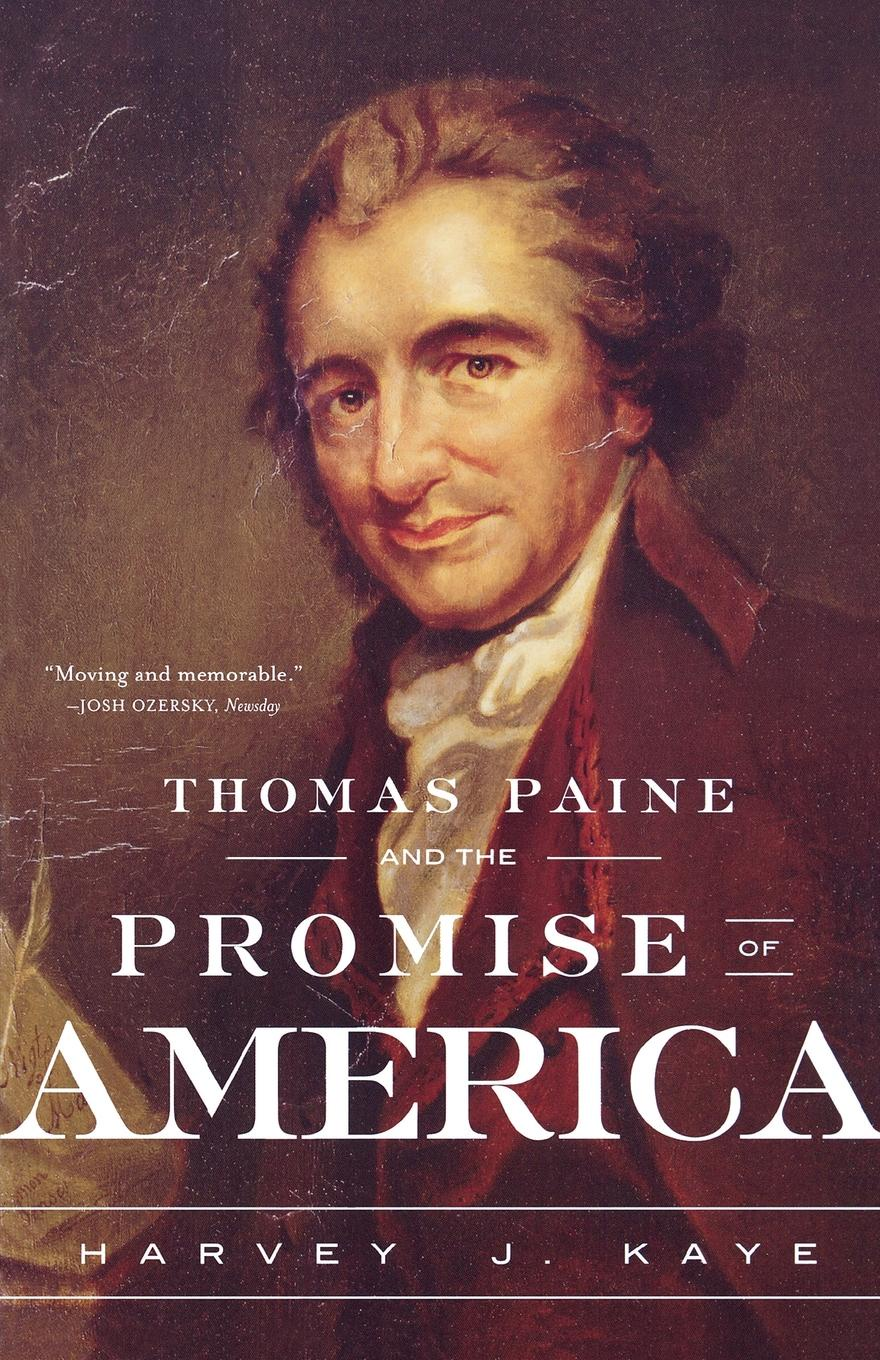 Harvey J. Kaye Thomas Paine and the Promise of America erin kaye the promise of happiness