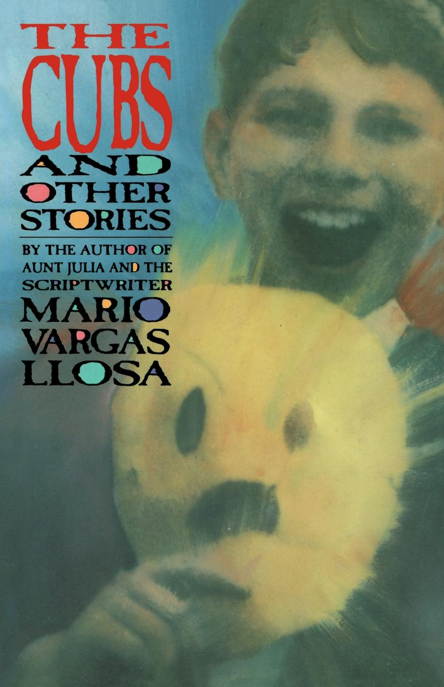 Mario Vargas Llosa, Gregory Kolovakas, Ronald Christ The Cubs and Other Stories andrew lee cubs time