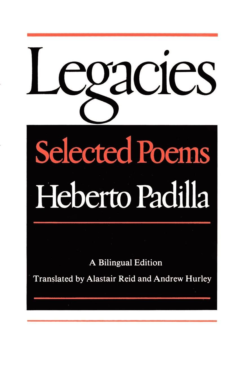 Heberto Padilla, Andrew Hurley, Alastair Reid Legacies. Selected Poems selected poems