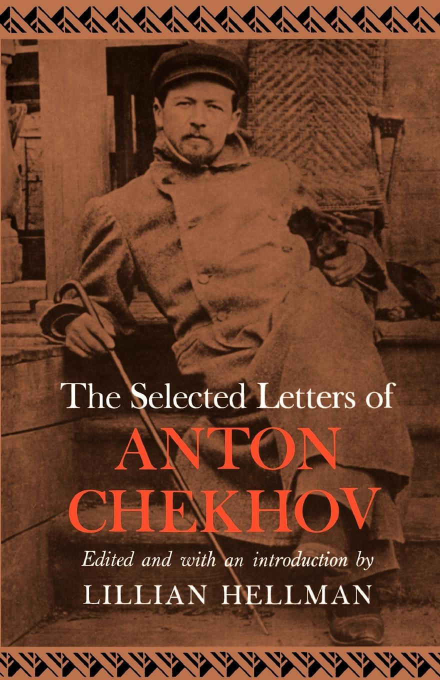 Anton Pavlovich Chekhov The Selected Letters of Anton Chekhov anton pavlovich chekhov the duel and other stories world classics unabridged