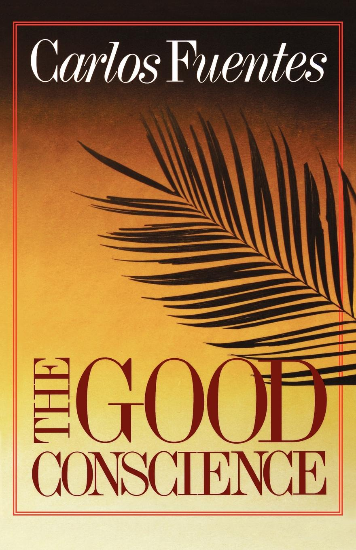 Carlos Fuentes, Sam Hileman The Good Conscience vallance edward the renaissance conscience isbn 9781444396782
