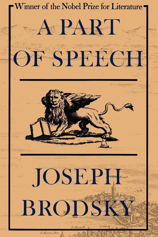 Joseph Brodsky, Joseph Brodsky, Anthony Hecht A Part of Speech joseph brodsky alan myers marbles a play in three acts