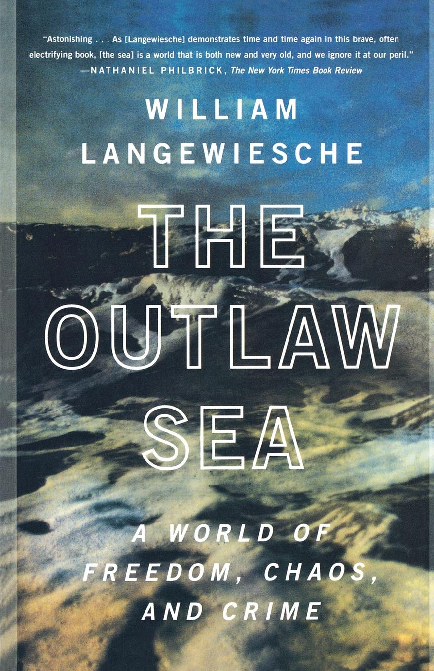 William Langewiesche The Outlaw Sea. A World of Freedom, Chaos, and Crime on the order of chaos social anthropology and the science of chaos