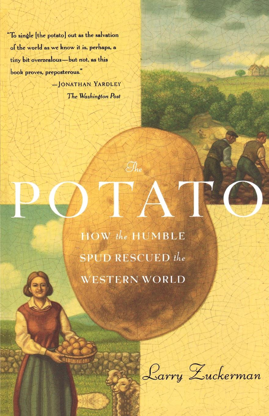 Larry Zuckerman The Potato. How the Humble Spud Rescued Western World