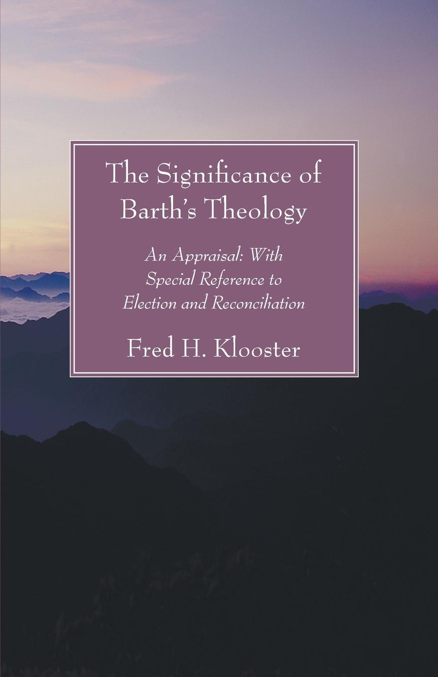 Fred H. Klooster Significance of Barth's Theology. An Appraisal: With Special Reference to Election and Reconciliation ry cooder election special