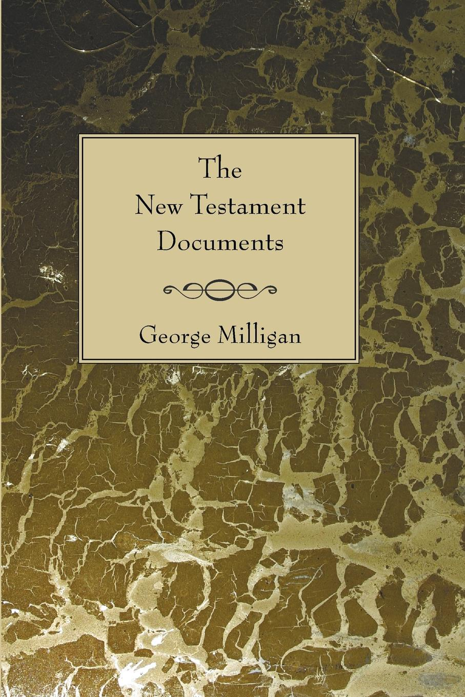 George Milligan New Testament Documents. Their Origin and Early History d w thomas documents from old testament times