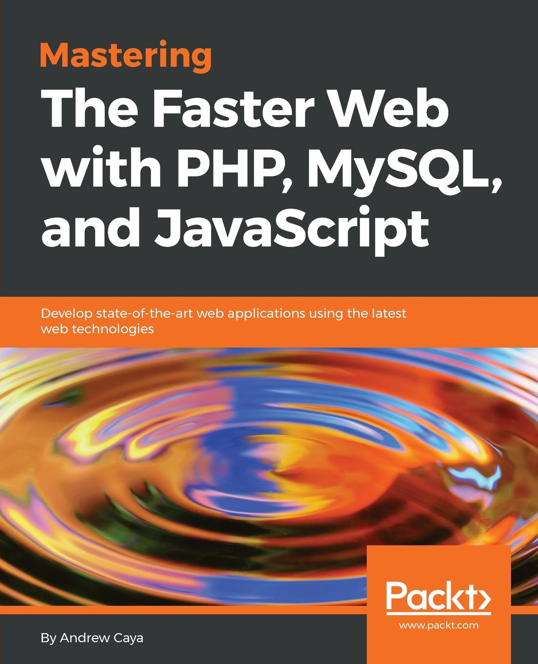 дамашке г php и mysql Andrew Caya Mastering The Faster Web with PHP, MySQL, and JavaScript