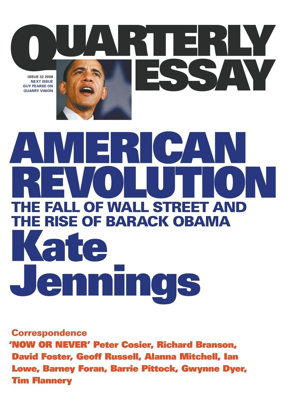 Kate Jennings American Revolution. The Fall of Wall Street and the Rise of Barack Obama: Quarterly Essay 32 barack obama the wit and wisdom of barack obama a book of quotations