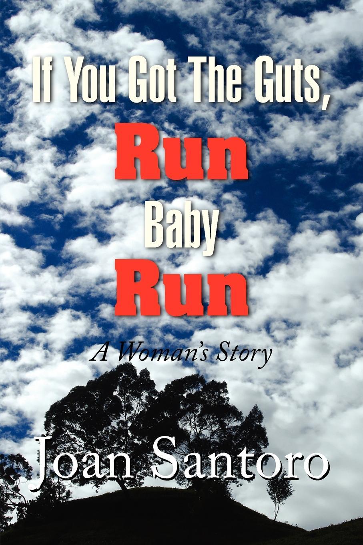 Joan Santoro If You Got the Guts, Run Baby