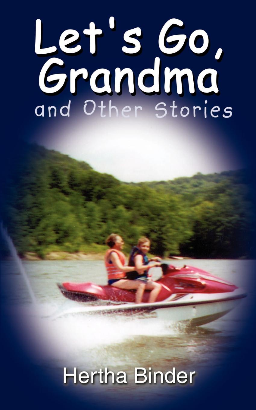 Hertha Binder Let's Go, Grandma and Other Stories кардиган let s go