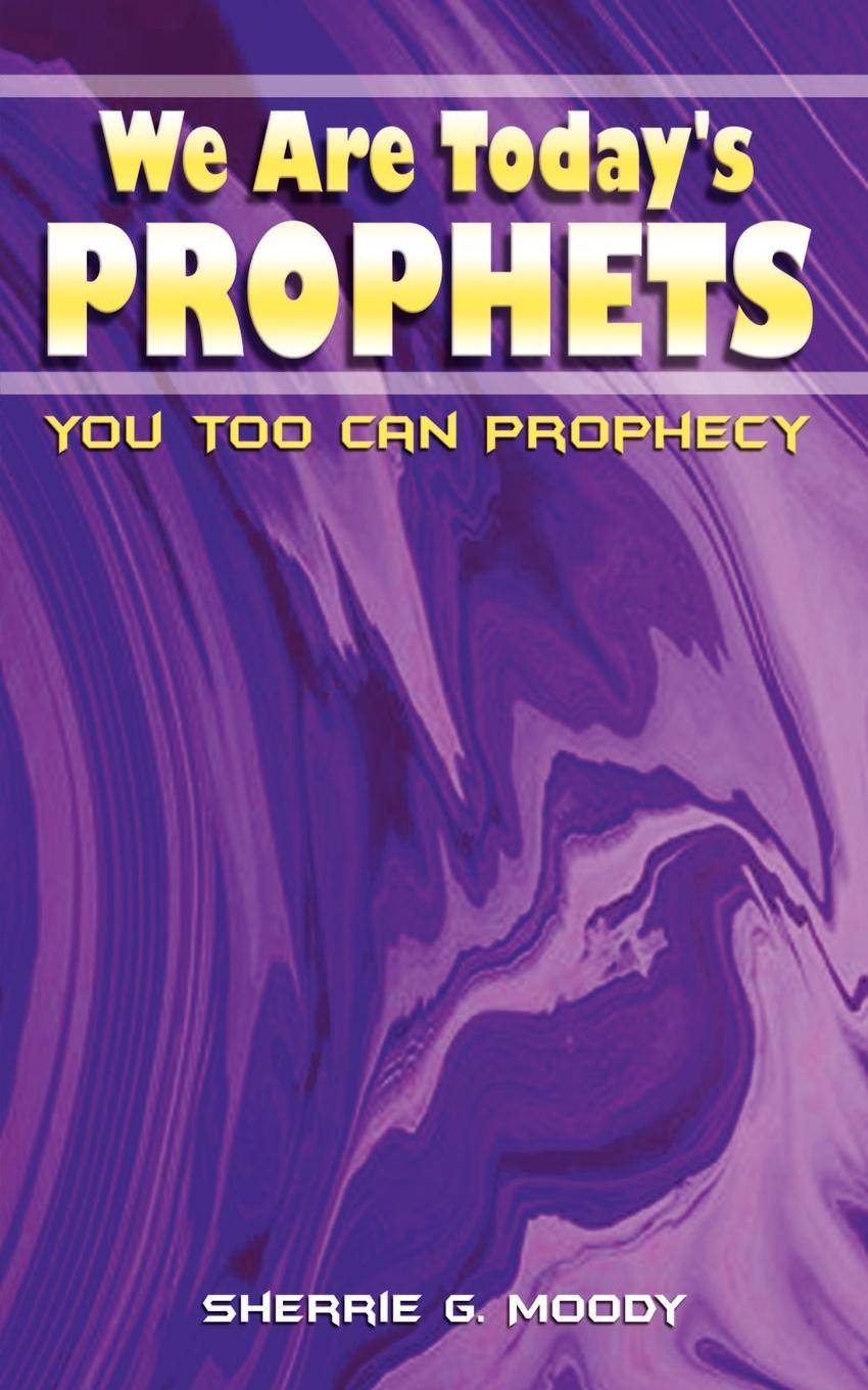 Sherrie G. Moody We Are Today's Prophets. You Too Can Prophecy can you say it too twit twoo