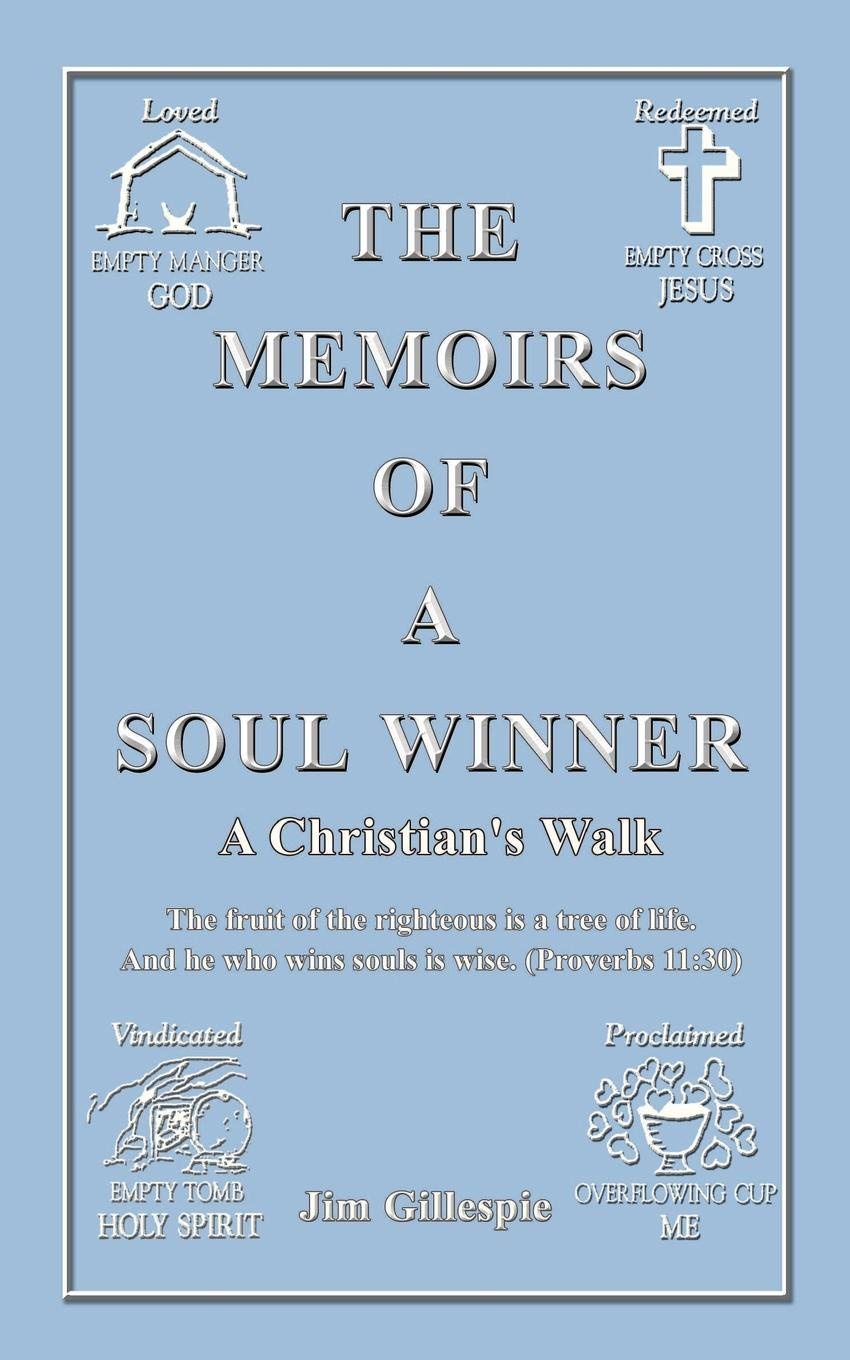 Jim Gillespie The Memoirs of a Soul Winner. A Christian's Walk kevin lindsey memoirs of the heart visions from the soul
