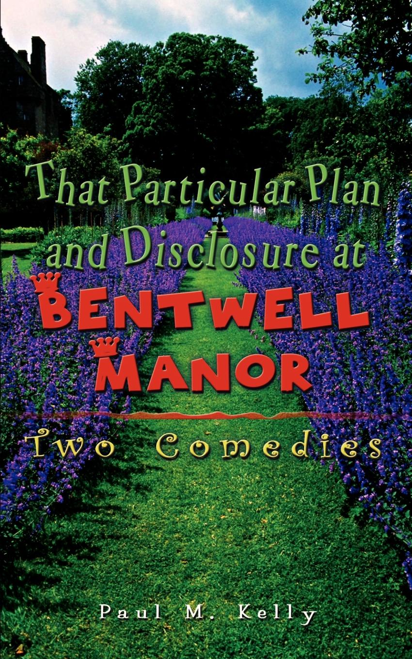 Paul M. Kelly That Particular Plan and Disclosure at Bentwell Manor. Two Comedies country manor