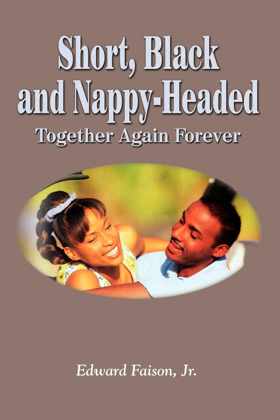 Faison Edward Short, Black and Nappy-Headed. Together Again Forever